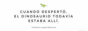 microrrelato de Augusto Monterroso